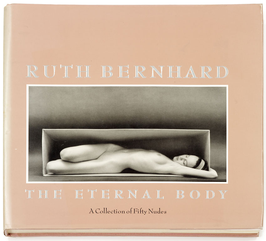 Ruth Bernhard - The Eternal Body (Signed Copy)