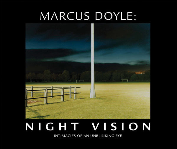 Marcus Doyle - Night Vision: Intimacies of an Unblinking Eye